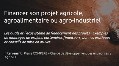 "Financer son projet agricole, agroalimentaire ou agro-industrie- Conférences ""PME, PMI, Comment innover ?"" - Salon On'Innov 2017"